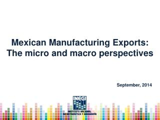 Mexican Manufacturing Exports :  The  micro and macro  perspectives