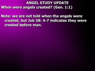 ANGEL STUDY UPDATE When were angels created Gen. 1:1  Note: we are not told when the angels were created, but Job 38: 4-