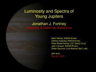 Luminosity and Spectra of  Young Jupiters Jonathan J. Fortney University of California, Santa Cruz