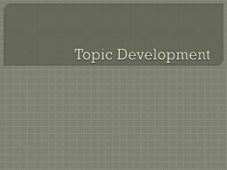 Topic Development