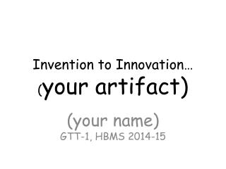 Invention to Innovation… ( your artifact)