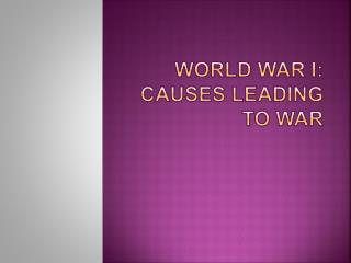World War I: Causes Leading To War