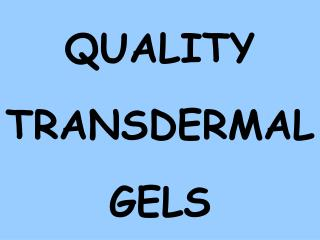QUALITY TRANSDERMAL GELS