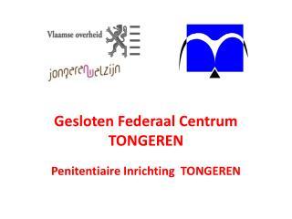 Gesloten Federaal Centrum  TONGEREN