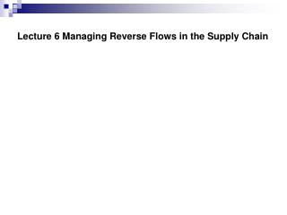Lecture 6 Managing Reverse Flows in the Supply Chain