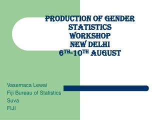 Production of gender statistics workshop  New Delhi 6th-10th August
