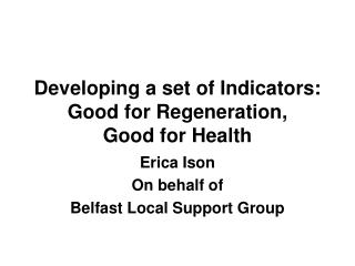 Developing a set of Indicators: Good for Regeneration,  Good for Health