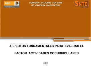 ASPECTOS FUNDAMENTALES PARA  EVALUAR EL FACTOR  ACTIVIDADES COCURRICULARES