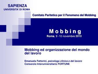 Comitato Paritetico per il Fenomeno del Mobbing  M o b b i n g Roma , 9 -10 novembre  2010