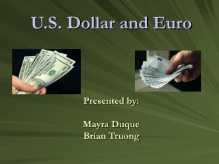 U.S. Dollar and Euro Presented by: Mayra Duque Brian Truong