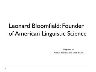 Leonard Bloomfield: Founder of American  Linguistic  Science 							Prepared by
