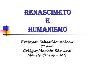 RENASCIMETO E  HUMANISMO