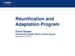 Reunification and Adaptation Program Dulce Gaspar Community Health Officer, Urban Issues