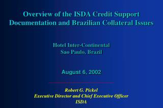Overview of the ISDA Credit Support Documentation and Brazilian Collateral Issues    Hotel Inter-Continental  Sao Paulo,