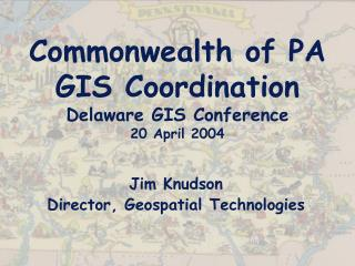 Commonwealth of PA GIS Coordination Delaware GIS Conference 20 April 2004
