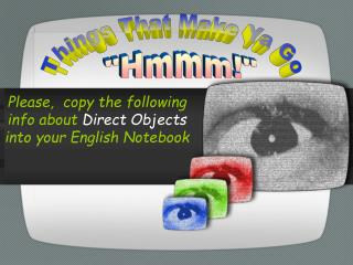 Please,  copy the following info about  Direct Objects  into your English Notebook