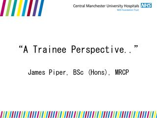 """A Trainee Perspective.."""