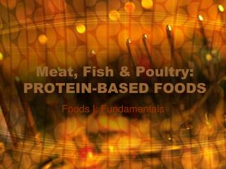 Meat, Fish & Poultry: PROTEIN-BASED FOODS