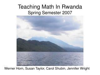 Teaching Math In Rwanda Spring Semester 2007