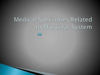 Medical Specialties Related to Muscular System