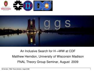 An Inclusive Search for H ?WW  at CDF Matthew Herndon, University of Wisconsin Madison
