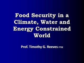 Food Security in a Climate, Water and Energy Constrained World