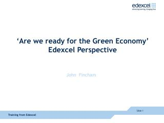 'Are we ready for the Green Economy' Edexcel Perspective