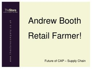 Andrew Booth Retail Farmer!