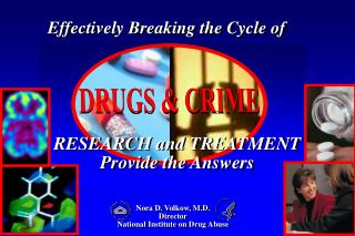 Nora D. Volkow, M.D. Director National Institute on Drug Abuse