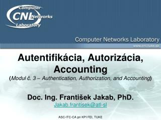 Doc. Ing. Franti šek Jakab, PhD. Jakab.frantisek @ atl-sl ASC-ITC-CA pri KPI FEI, TUKE