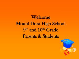 Welcome Mount Dora High School 9 th  and 10 th  Grade Parents & Students