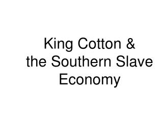King Cotton &          the Southern Slave Economy