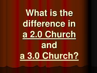 What is the difference in   a 2.0 Church and  a 3.0 Church?
