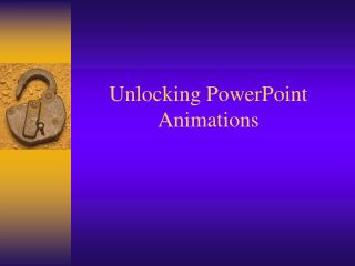 Unlocking PowerPoint Animations
