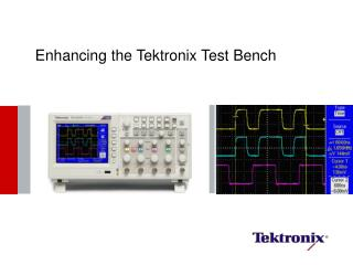 Enhancing the Tektronix Test Bench