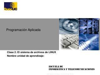 Clase 2: El sistema de archivos de LINUX Nombre unidad de aprendizaje: