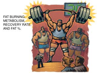 FAT BURNING, METABOLISM, RECOVERY RATE, AND FAT %.