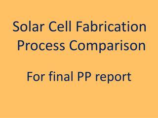 Solar Cell Fabrication   Process Comparison