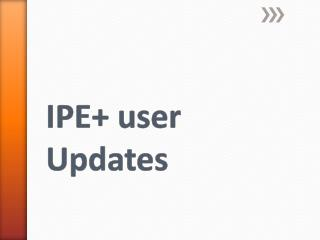 IPE+ user Updates