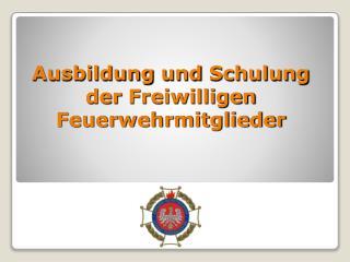 Ausbildung und Schulung der  Freiwilligen Feuerwehrmitglieder