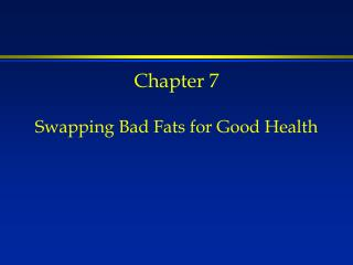 Chapter 7 Swapping Bad Fats for Good Health