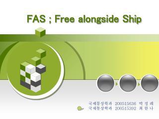 FAS ; Free alongside Ship