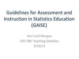 Guidelines for Assessment and Instruction in Statistics Education (GAISE)