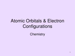 Atomic Orbitals & Electron Configurations
