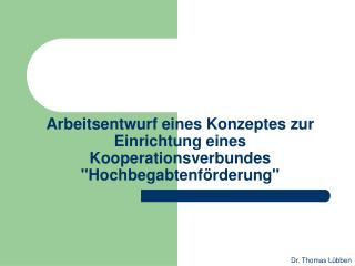 Arbeitsentwurf eines Konzeptes zur Einrichtung eines Kooperationsverbundes
