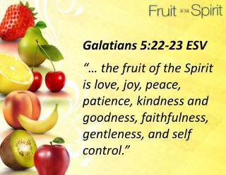 Galatians 5:22-23  ESV