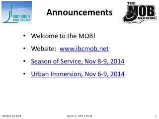 Welcome to the MOB! Website:   ibcmob Season of Service, Nov 8-9, 2014
