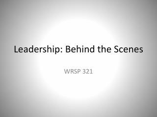 Leadership: Behind the Scenes