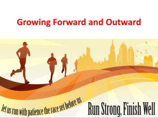 Growing Forward and Outward
