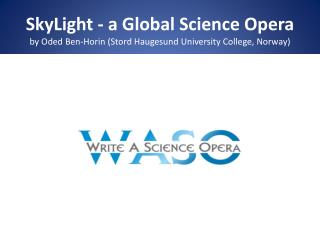 SkyLight  – a Global Science Opera  endorsed  by IAU \ IYL2015